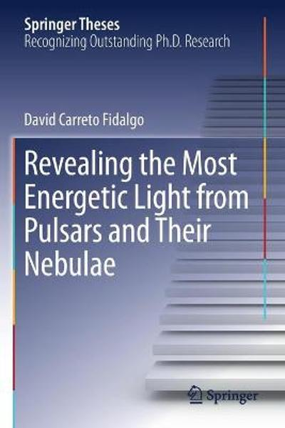 Revealing the Most Energetic Light from Pulsars and Their Nebulae - David Carreto Fidalgo