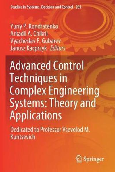 Advanced Control Techniques in Complex Engineering Systems: Theory and Applications - Yuriy P. Kondratenko