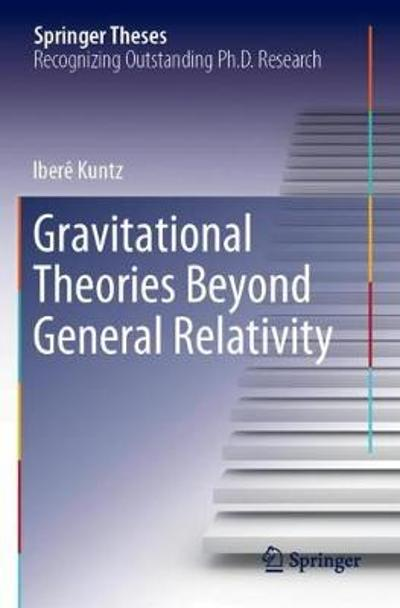 Gravitational Theories Beyond General Relativity - Ibere Kuntz