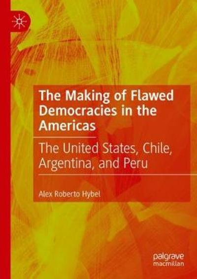 The Making of Flawed Democracies in the Americas - Alex Roberto Hybel