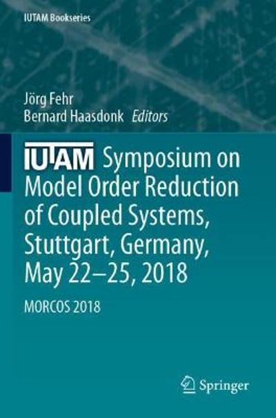 IUTAM Symposium on Model Order Reduction of Coupled Systems, Stuttgart, Germany, May 22-25, 2018 - Joerg Fehr