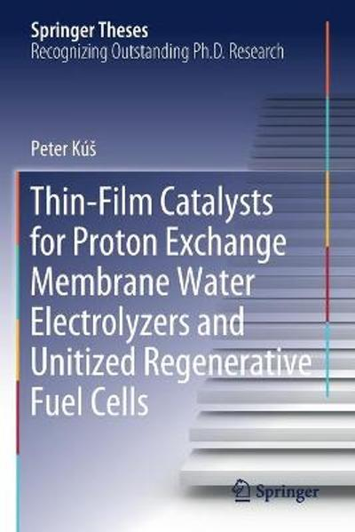 Thin-Film Catalysts for Proton Exchange Membrane Water Electrolyzers and Unitized Regenerative Fuel Cells - Peter Kus