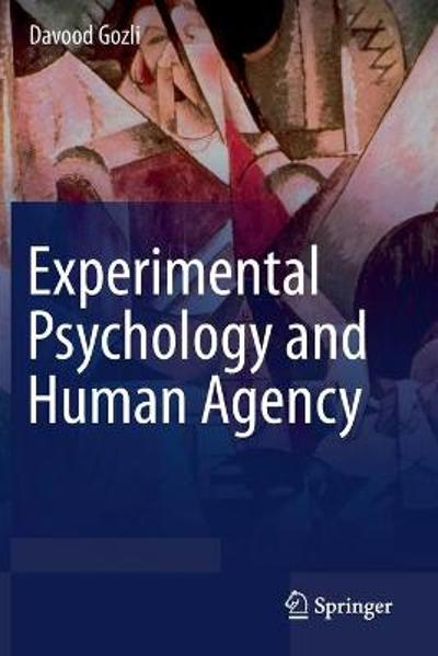 Experimental Psychology and Human Agency - Davood Gozli