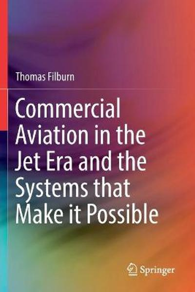 Commercial Aviation in the Jet Era and the Systems that Make it Possible - Thomas Filburn