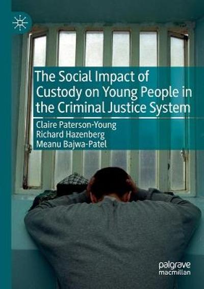 The Social Impact of Custody on Young People in the Criminal Justice System - Claire Paterson-Young