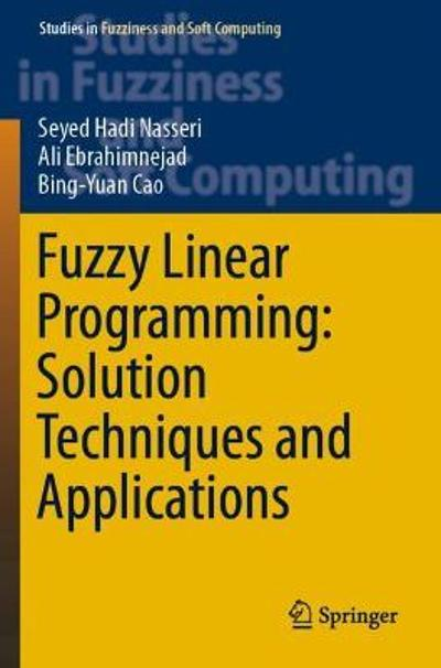 Fuzzy Linear Programming: Solution Techniques and Applications - Seyed Hadi Nasseri