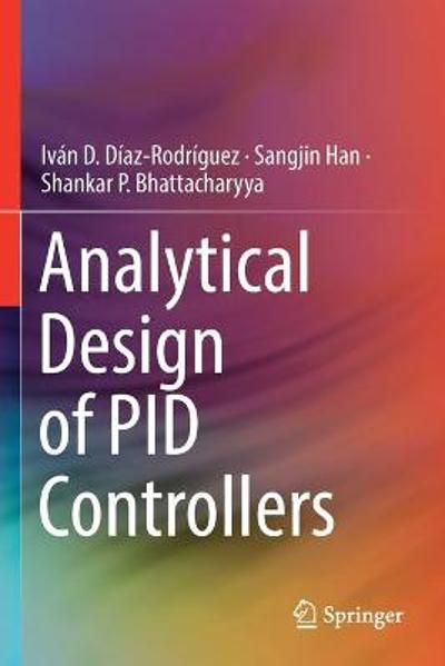Analytical Design of PID Controllers - Ivan D. Diaz-Rodriguez