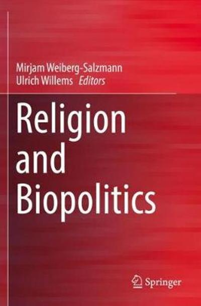 Religion and Biopolitics - Mirjam Weiberg-Salzmann
