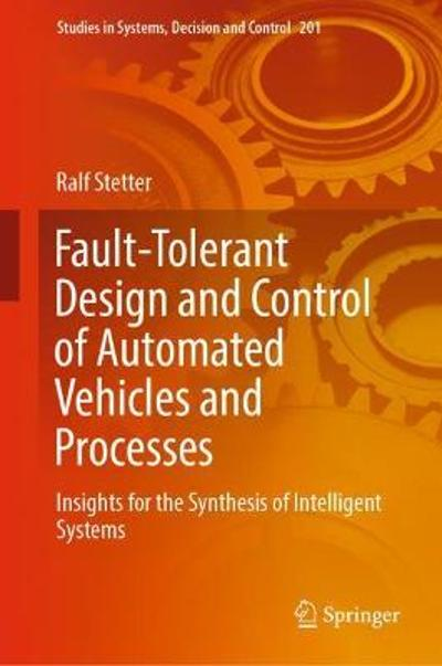 Fault-Tolerant Design and Control of Automated Vehicles and Processes - Ralf Stetter