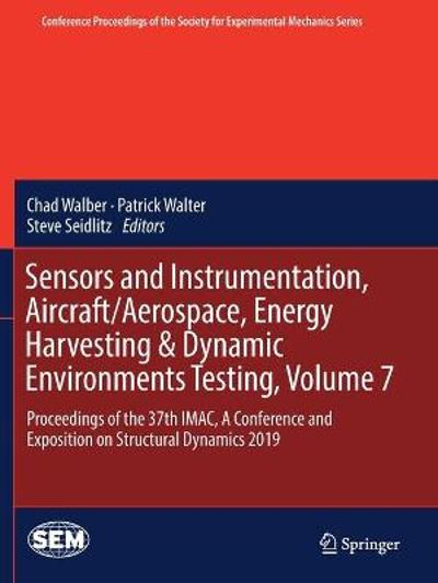 Sensors and Instrumentation, Aircraft/Aerospace, Energy Harvesting & Dynamic Environments Testing, Volume 7 - Chad Walber