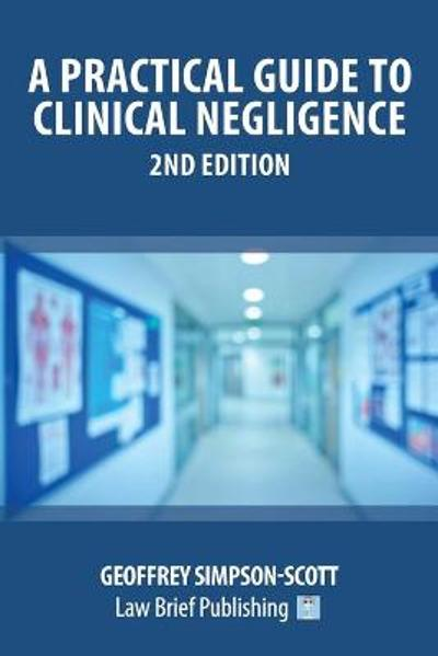A Practical Guide to Clinical Negligence - 2nd Edition - Geoffrey Simpson-Scott