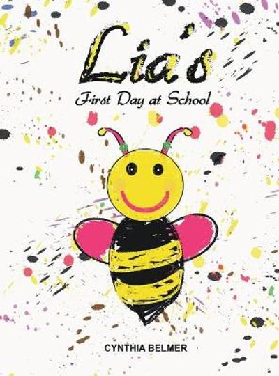 Lia's First Day at School - Cynthia S Belmer