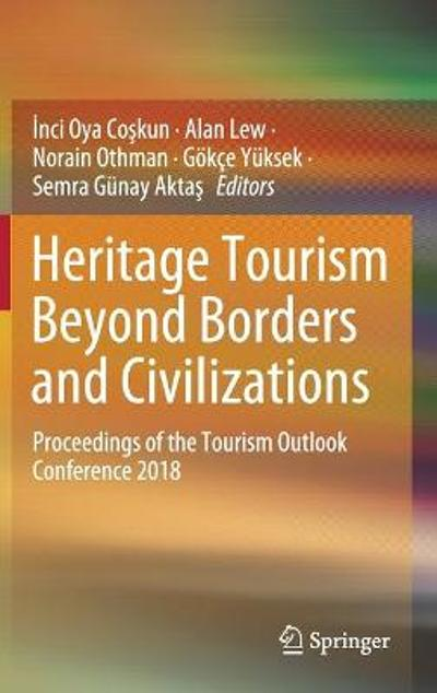 Heritage Tourism Beyond Borders and Civilizations - Inci Oya Coskun