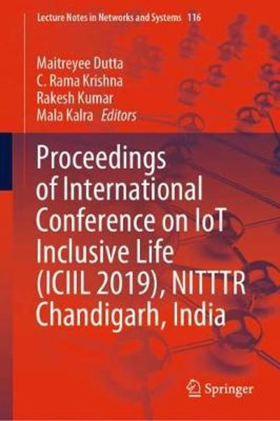 Proceedings of International Conference on IoT Inclusive Life (ICIIL 2019), NITTTR Chandigarh, India - Maitreyee Dutta