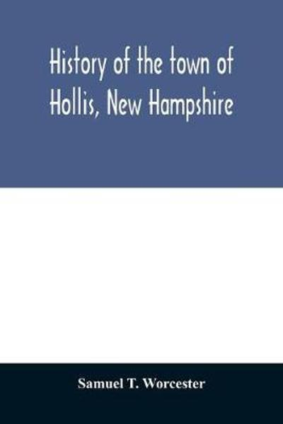 History of the town of Hollis, New Hampshire - Samuel T Worcester