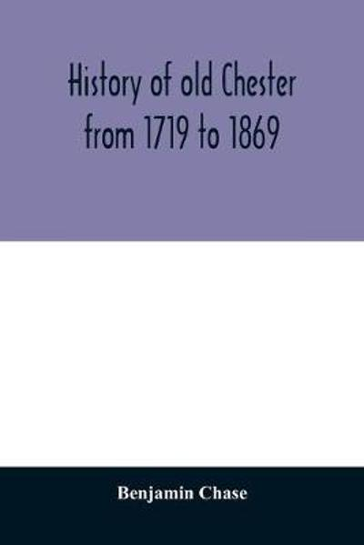 History of old Chester from 1719 to 1869 - Benjamin Chase