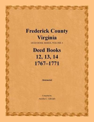 Frederick County, Virginia, Deed Book Series, Volume 4, Deed Books 12, 13, 14 - Amelia C Gilreath