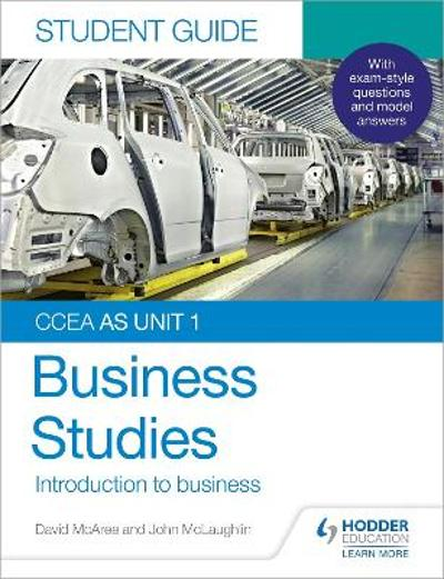 CCEA AS Unit 1 Business Studies Student Guide 1: Introduction to Business - John McLaughlin