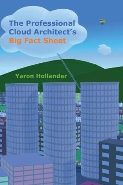 The Professional Cloud Architect's Big Fact Sheet - Yaron Hollander