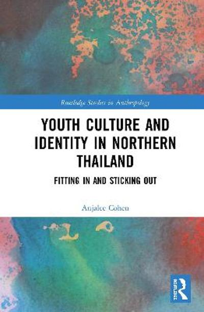 Youth Culture and Identity in Northern Thailand - Anjalee Cohen