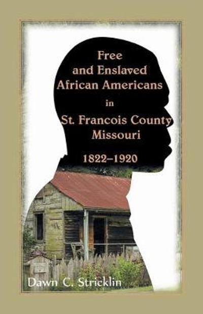 Free and Enslaved African Americans in St. Francois County, Missouri, 1822-1920 - Dawn C Stricklin