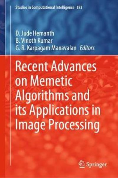Recent Advances on Memetic Algorithms and its Applications in Image Processing - D. Jude Hemanth