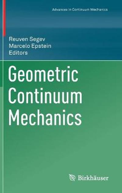 Geometric Continuum Mechanics - Reuven Segev