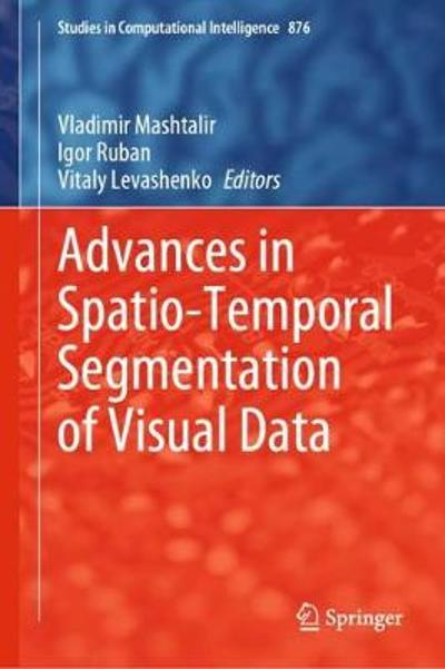 Advances in Spatio-Temporal Segmentation of Visual Data - Vladimir Mashtalir