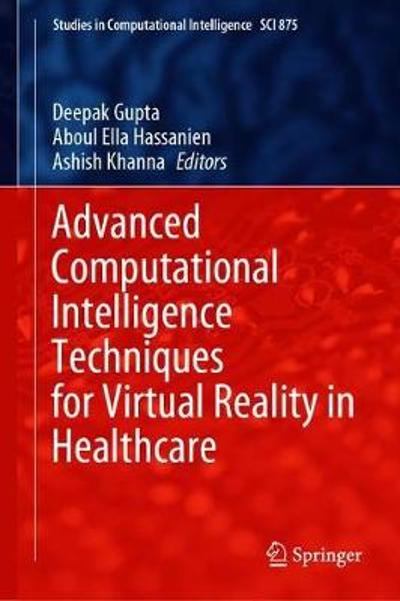 Advanced Computational Intelligence Techniques for Virtual Reality in Healthcare - Deepak Gupta