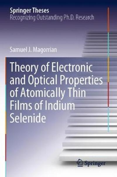 Theory of Electronic and Optical Properties of Atomically Thin Films of Indium Selenide - Samuel J. Magorrian