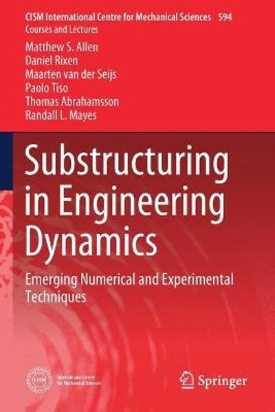 Substructuring in Engineering Dynamics - Matthew S. Allen