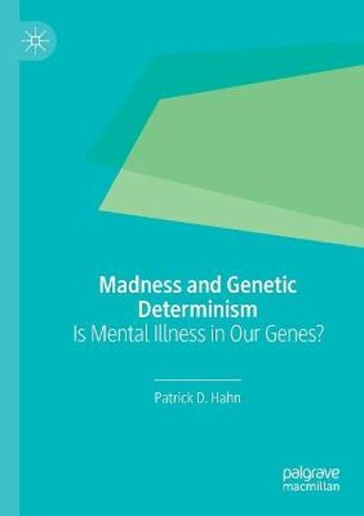 Madness and Genetic Determinism - Patrick D. Hahn