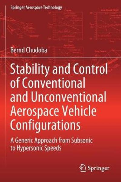 Stability and Control of Conventional and Unconventional Aerospace Vehicle Configurations - Bernd Chudoba