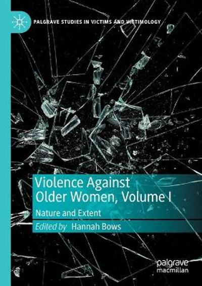 Violence Against Older Women, Volume I - Hannah Bows