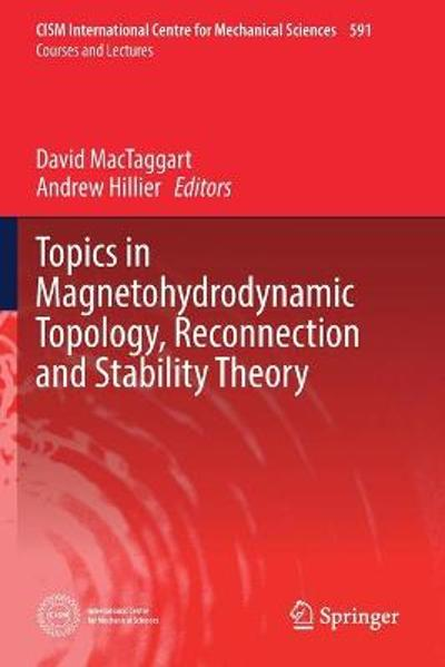 Topics in Magnetohydrodynamic Topology, Reconnection and Stability Theory - David MacTaggart