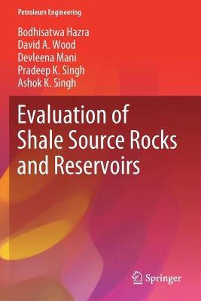 Evaluation of Shale Source Rocks and Reservoirs - Bodhisatwa Hazra