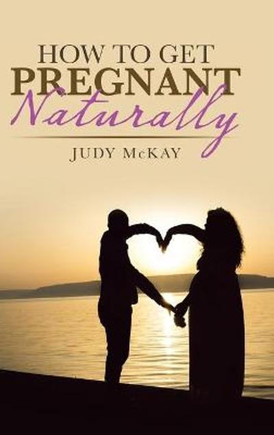 How to Get Pregnant Naturally - Judy McKay