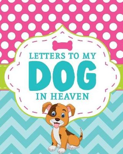 Letters To My Dog In Heaven - Patricia Larson