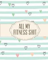 All My Fitness Shit - Hartwell Press