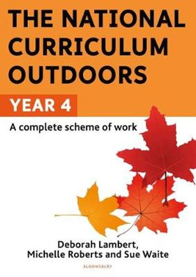 The National Curriculum Outdoors: Year 4 - Sue Waite