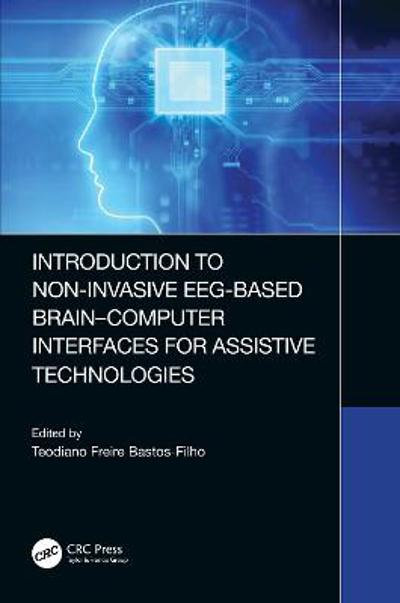 Introduction to Non-Invasive EEG-Based Brain-Computer Interfaces for Assistive Technologies - Teodiano  Freire Bastos-Filho