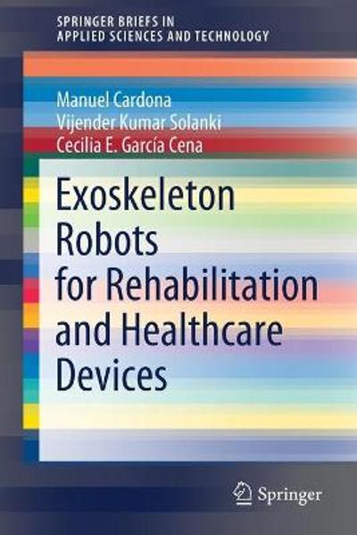Exoskeleton Robots for Rehabilitation and Healthcare Devices - Manuel Cardona