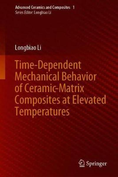 Time-Dependent Mechanical Behavior of Ceramic-Matrix Composites at Elevated Temperatures - Longbiao Li