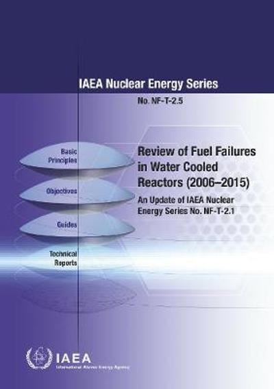 Review of Fuel Failures in Water Cooled Reactors (2006-2015) - IAEA