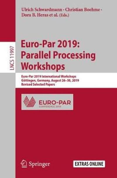 Euro-Par 2019: Parallel Processing Workshops - Ulrich Schwardmann