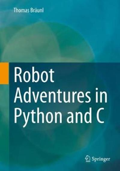 Robot Adventures in Python and C - Thomas Braunl