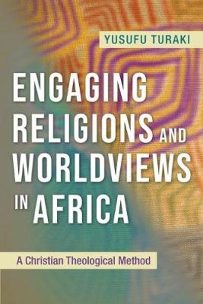 Engaging Religions and Worldviews in Africa - Yusufu Turaki