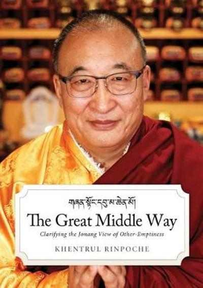 The Great Middle Way - Shar Khentrul Rinpoche Jamphel Lodro
