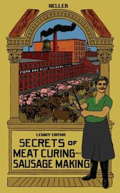 Secrets Of Meat Curing And Sausage Making (Legacy Edition) - B Heller Company