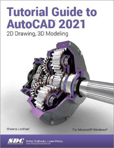 Tutorial Guide to AutoCAD 2021 - Shawna Lockhart